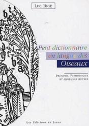 Petit dictionnaire en langue des oiseaux ; prénoms, pathologies et quelques autres - Couverture - Format classique
