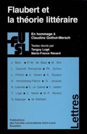 Flaubert Et La Theorie Litteraire : En Hommage A Claudine Gothot-Mersch - Couverture - Format classique
