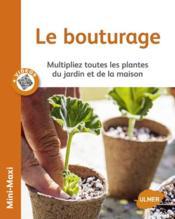Le bouturage ; multipliez toutes les plantes du jardin et de la maison - Couverture - Format classique