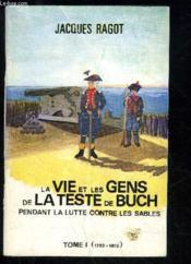 La Vie Et Les Gens De La Teste De Buch Pendant La Lutte Contre Les Sables - Tome I (1782 - 1815) - Couverture - Format classique