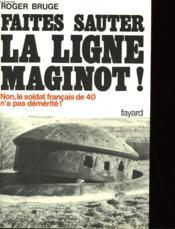 Histoire De La Ligne Maginot - I - Faites Sauter La Ligne Maginot! - Couverture - Format classique