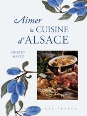 Aimer la cuisine d'alsace - Couverture - Format classique
