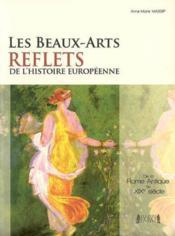 Les beaux-arts, reflets de l'histoire europeenne : de la rome antique au xixe siecle - Couverture - Format classique