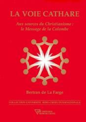 La voie cathare ; aux sources du christianisme : le message de la colombe - Couverture - Format classique
