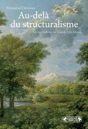 Au-delà du structuralisme ; six méditations sur Claude Lévi-Strauss - Intérieur - Format classique