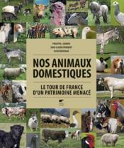 Nos animaux domestiques : le tour de France d'un patrimoine menacé - Couverture - Format classique