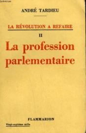 La Revolution A Refaire. Tome 2 : La Profession Parlementaire. - Couverture - Format classique