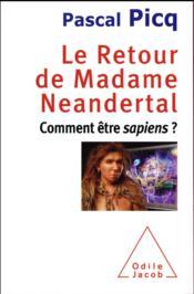 Le retour de madame Néandertal ; comment être sapiens ? - Couverture - Format classique