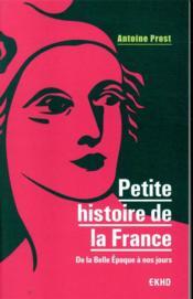 Petite histoire de la France ; de la Belle Epoque à nos jours (8e édition) - Couverture - Format classique