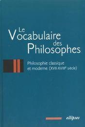 Le Vocabulaire Des Philosophes Philosophie Classique Et Moderne (Xvii-Xviiie Siecle) - Intérieur - Format classique