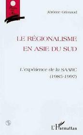 Le Regionalisme En Asie Du Sud ; L'Experience De La Saarc, 1985-1997 - Intérieur - Format classique