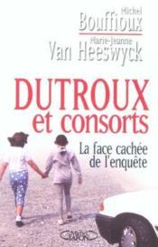 Dutroux Et Consorts ; La Face Cachee De L'Enquete - Couverture - Format classique