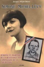 Simone Michel-Lévy, héroïne et martyre de la résistance PTT - Couverture - Format classique