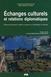 Échanges culturels et relations diplomatiques ; présences françaises à Berlin au temps de la République de Weimar - Couverture - Format classique