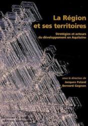 La région et ses territoires ; stratégies et acteurs du dévelppement en Aquitaine - Couverture - Format classique