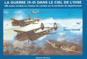 La guerre 39-45 dans le ciel de l'Oise ; 500 avions tombes - Couverture - Format classique