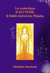 La symbolique d'Alcyone : le soleil central des pléiades - Couverture - Format classique