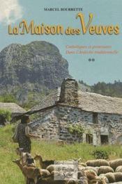 La maison des veuves t.2 ; catholiques et protestants dans l'Ardèche traditionelle - Couverture - Format classique