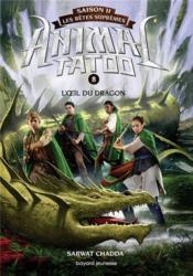 Animal Tatoo - saison 2 ; les bêtes suprêmes T.8 ; l'œil du dragon - Couverture - Format classique