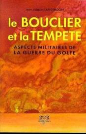 Le Bouclier Et La Tempête. Aspects Militaires De La Guerre Du Golfe, Une Evaluation Critique - Couverture - Format classique