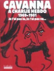 Cavanna à charlie hebdo, 1969-1981 ; je l'ai pas lu, je l'ai pas vu... - Couverture - Format classique