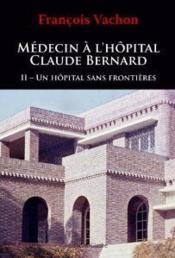 Médecin à l'hôpital Claude Bernard t.2 ; un hôpital sans frontière - Couverture - Format classique
