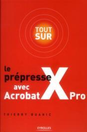Tout sur le prépresse avec Acrobat X Pro - Couverture - Format classique