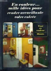 En Couleur..Mille Idees Pour Rendre Votre Entree Accueilante / Collection Tout En Couleur - Couverture - Format classique