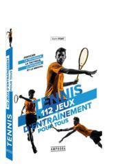Tennis ; 112 jeux d'entraînement pour tous ; associer la technique, la tactique, le physique et le mental - Couverture - Format classique