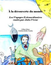 À la découverte du monde ; les voyages extraordinaires contés par Jules Verne - Couverture - Format classique