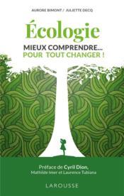 Écologie, mieux comprendre... pour tout changer ! - Couverture - Format classique