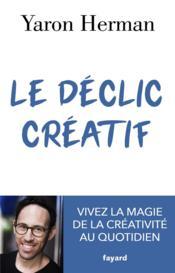 Le déclic créatif ; vivez la magie de la créativité au quotidien - Couverture - Format classique