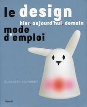 Le design, hier, aujourd'hui, demain ; mode d'emploi - Intérieur - Format classique