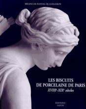 Les biscuits de porcelaine de Paris ; XVIII-XIX siècles - Couverture - Format classique