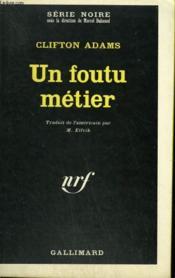 Un Foutu Metier. Collection : Serie Noire N° 1267 - Couverture - Format classique