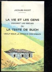 La Vie Et Les Gens Pendant Les Siecles Ou La Teste De Buch Vecut Sous La Menace Des Sables - Couverture - Format classique