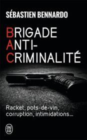 Brigade anti-criminalité ; racket, pots-de-vin, corruption, intimidations... - Couverture - Format classique