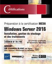 Windows Server 2016 ; installation, gestion du stockage et des traitements ; préparation à la certification MCSA ; examen 70-740 - Couverture - Format classique