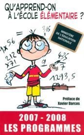 Qu'apprend-on a l'ecole elementaire ? les programmes (edition 2007-2008) - Couverture - Format classique