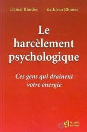 Le harcèlement psychologique ; ces gens qui vous drainent votre énergie - Couverture - Format classique
