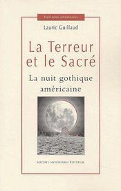 La terreur et le sacré ; la nuit gothique américaine - Couverture - Format classique