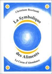 La symbolique des aliments ; la corne d'abondance - Couverture - Format classique