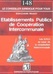 Etablissements Publics De Cooperation Intercommunale. Les E.P.C.I. Au Coeur De L - Couverture - Format classique