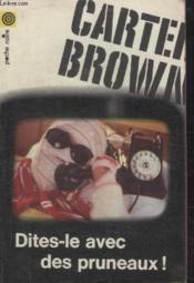 Collection La Poche Noire. N° 24 Dites Le Avec Des Pruneaux. - Couverture - Format classique