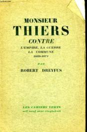 Monsieur Thiers Contre L Empire, La Guerre, La Comune 1869-1871. - Couverture - Format classique
