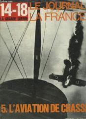 Le Journal de la France n°85 : L'Aviation de Chasse - Clémenceau arrive au pouvoir - Les grands procès du défaitisme ... - Couverture - Format classique