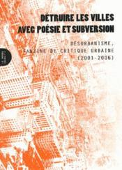 Détruire les villes avec poésie et subversion ; désurbanisme, fanzine de critique urbaine (2001-2006) - Couverture - Format classique