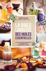 La bible larousse des huiles essentielles - Couverture - Format classique