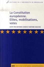 La constitution européenne ; élites, mobilisations, votes - Couverture - Format classique