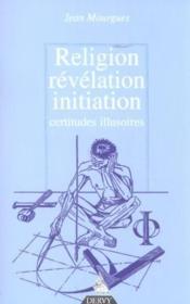 Religion, revelation, initiation - certitudes illusoires - Couverture - Format classique